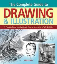 The Complete Guide to Drawing & Illustration by Peter Gray