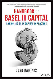 Handbook of Basel III Capital - Enhancing Bank Capital in Practice by Juan Ramirez