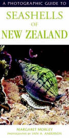 A Photographic Guide to Seashells of New Zealand by Margaret Morley