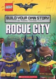 The LEGO Batman Movie: Build Your Own Story: Rogue City by Tracey West
