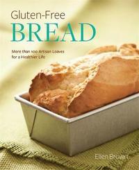 Gluten-Free Bread by Ellen Brown
