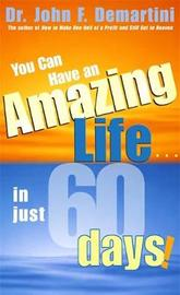 You Can Have An Amazing Life In Just 60 Days by John F. Demartini image