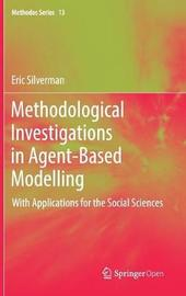 Methodological Investigations in Agent-Based Modelling by Eric Silverman