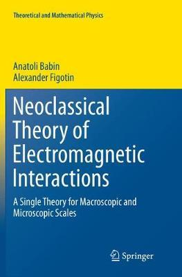 Neoclassical Theory of Electromagnetic Interactions by Anatoli Babin