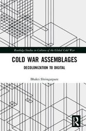 Cold War Assemblages by Bhakti Shringarpure