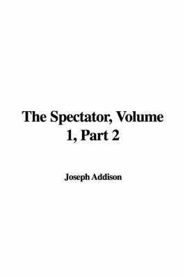 The Spectator, Volume 1, Part 2 by Joseph Addison image