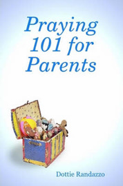 Praying 101 for Parents by Dottie Randazzo image
