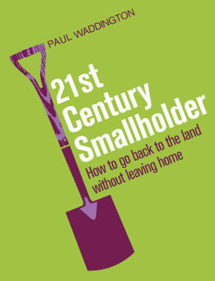 21st-Century Smallholder: From Window Boxes To Allotments - How To Go Back To The Land Without Leaving Home by Paul Waddington image