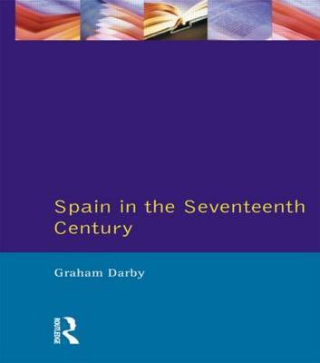 Spain in the Seventeenth Century by Graham Darby