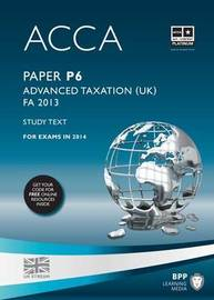 ACCA P6 Advanced Taxation FA2013: Study Text by BPP Learning Media