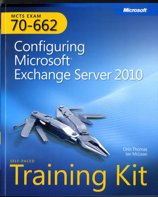 MCTS Self-paced Training Kit (exam 70-662): Configuring Microsoft Exchange Server 2010 by I. McLean