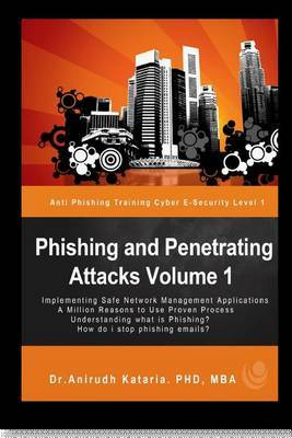 Phishing and Penetrating Attacks Volume 1 Anti Phishing Training Cybere-Security by Dr Anirudh Kataria image