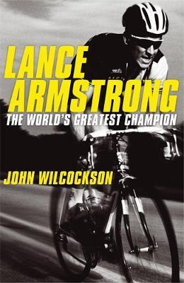 Lance Armstrong: The World's Greatest Champion by John Wilcockson