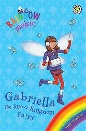 Gabriella the Snow Kingdom Fairy (Rainbow Magic Holiday Special) by Daisy Meadows