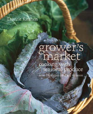 Growers Market: Cooking with Seasonal Produce by Leanne Kitchen