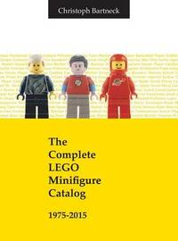 The Complete Lego Minifigure Catalog 1975-2015 by Christoph Bartneck