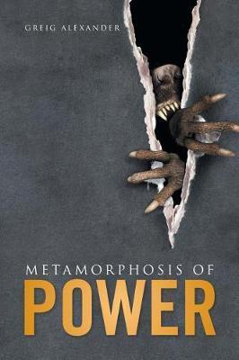 Metamorphosis of Power by Greig Alexander