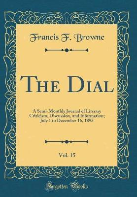 The Dial, Vol. 15 by Francis F Browne
