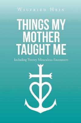 Things My Mother Taught Me by Wilfried Hein image