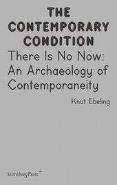 The Contemporary Condition - There Is No Now. An Archaeology of Contemporaneity image
