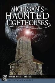 Michigan's Haunted Lighthouses by Dianna Higgs Stampfler