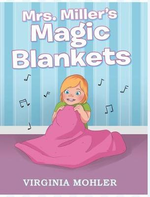 Mrs. Miller's Magic Blankets by Virginia Mohler