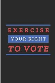 Exercise Your Right To Vote by Debby Prints