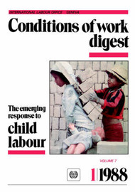 The Emerging Response to Child Labour (Conditions of Work Digest 1/88) by ILO