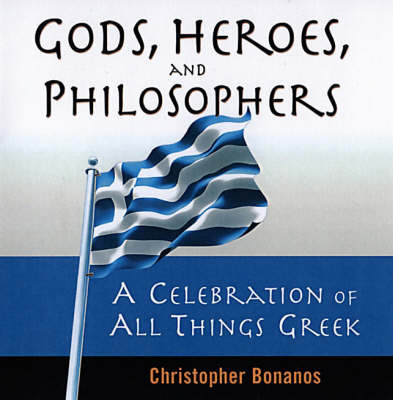 Gods, Heroes and Philosophers: A Celebration of All Things Greek by Christopher Bonanos image