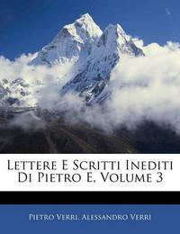 Lettere E Scritti Inediti Di Pietro E, Volume 3 by Alessandro Verri