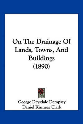 On the Drainage of Lands, Towns, and Buildings (1890) by George Drysdale Dempsey image