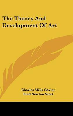 The Theory And Development Of Art by Charles Mills Gayley image