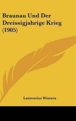 Braunau Und Der Dreissigjahrige Krieg (1905) by Laurentius Wintera image