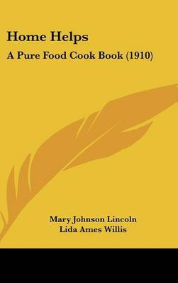 Home Helps: A Pure Food Cook Book (1910) by Mrs Mary Johnson Lincoln image