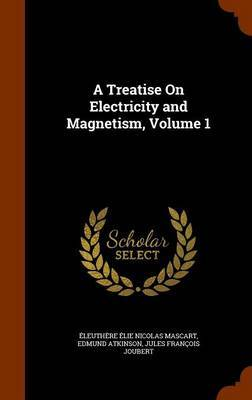 A Treatise on Electricity and Magnetism, Volume 1 by Eleuthere Elie Nicolas Mascart