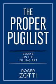 The Proper Pugilist by Roger Zotti
