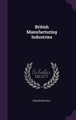 British Manufacturing Industries by Phillips Bevan G