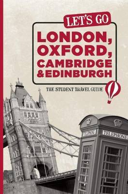Let's Go London, Oxford, Cambridge and Edinburgh: The Student Travel Guide by Harvard Student Agencies, Inc.