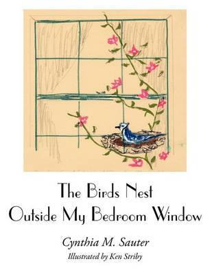 The Birds Nest Outside My Bedroom Window by Cynthia M. Sauter