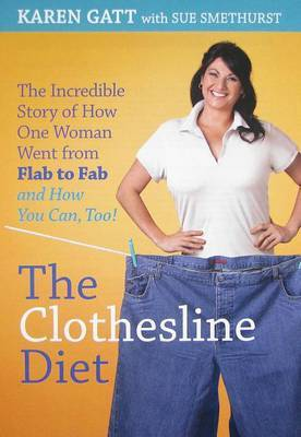 The Clothesline Diet: The Incredible Story of How One Woman Went from Flab to Fab, and How You Can, Too! by Karen Gatt image