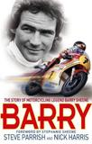 Barry: The Story of Motorcycling Legend, Barry Sheene by Steve Parrish