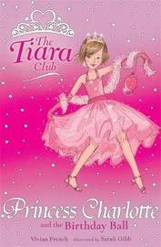 The Tiara Club: Princess Charlotte and the Birthday Ball by Vivian French image