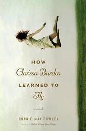 How Clarissa Burden Learned to Fly by Connie May Fowler image