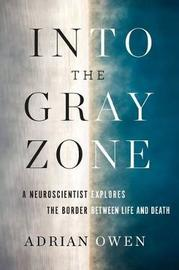 Into the Gray Zone by Adrian Owen