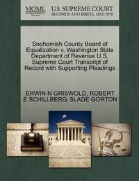 Snohomish County Board of Equalization V. Washington State Department of Revenue U.S. Supreme Court Transcript of Record with Supporting Pleadings by Erwin N. Griswold