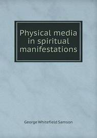 Physical Media in Spiritual Manifestations by George Whitefield Samson