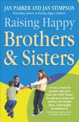 Raising Happy Brothers and Sisters by Jan Parker