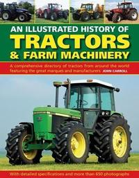 Tractors & Farm Machinery, An Illustrated History of by John Carroll