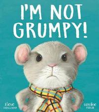 I'm Not Grumpy! by Steve Smallman