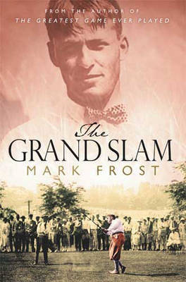 The Grand Slam: Bobby Jones, America and the Story of Golf by Mark Frost image